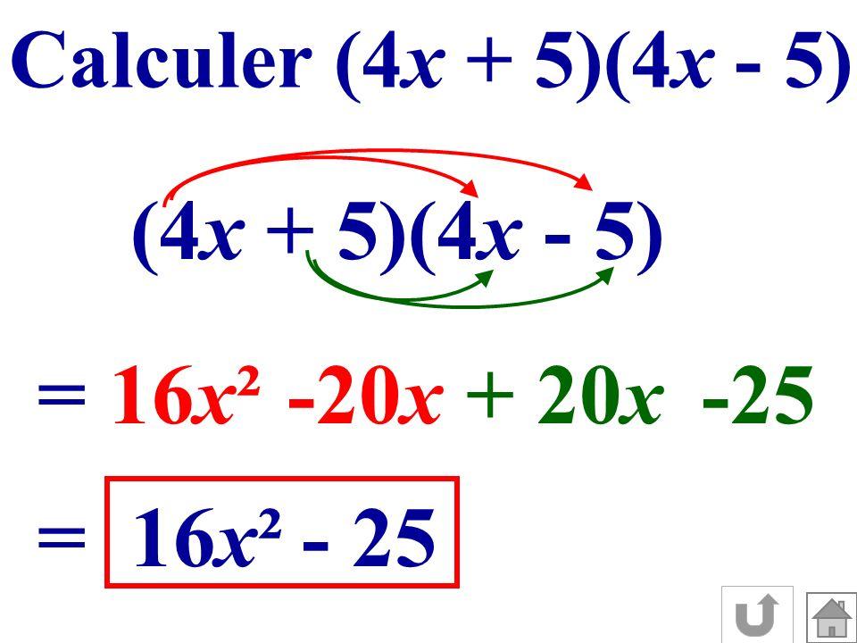 Calculer (4x + 5)(4x - 5) (4x + 5)(4x - 5) =16 x ²-20 x + 20 x -25 =16 x ²- 25