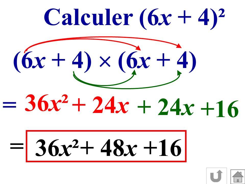 Calculer (6x + 4)² (6x + 4) = 36x² + 24x +16 = 36x²+ 48x+16