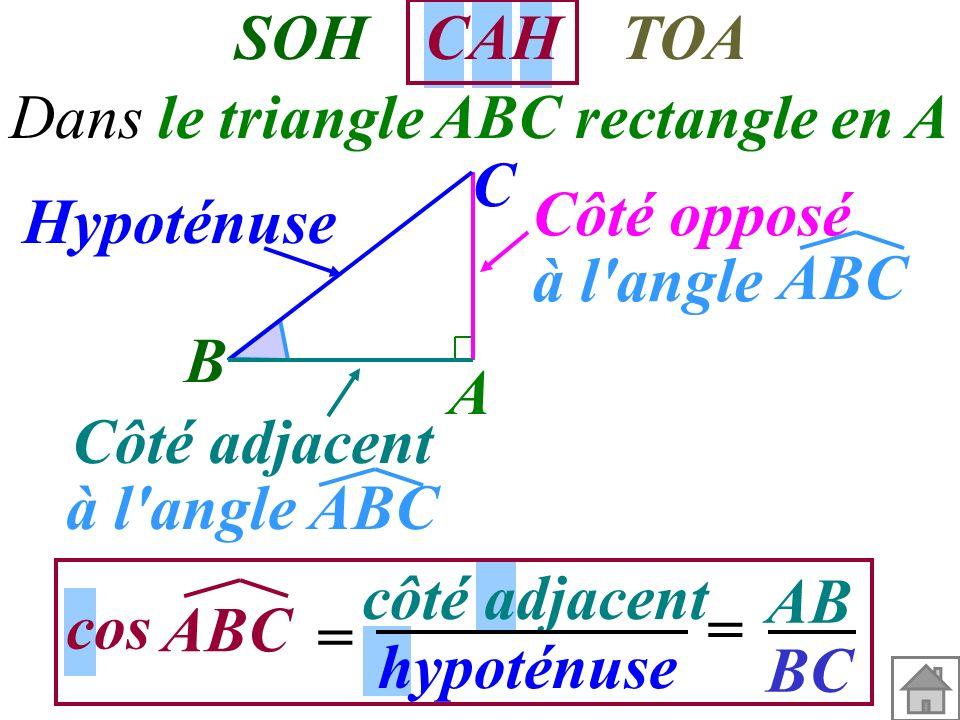 Dans le triangle ABC rectangle en A A B C Côté adjacent à l'angle ABC Hypoténuse Côté opposé à l'angle ABC sin = côté opposé SOH CAHTOA hypoténuse AC