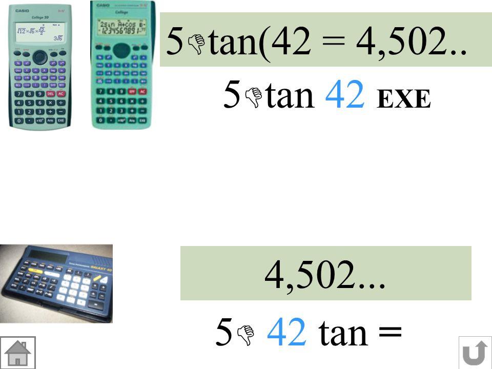 DE Dans le triangle DEF rectangle en E : tan = DE= valeur exacte tan 42° 5 tan 42° DE EF EFD DE 5 1 = DE = 1 5 tan 42° cm valeur arrondie au dixième 4