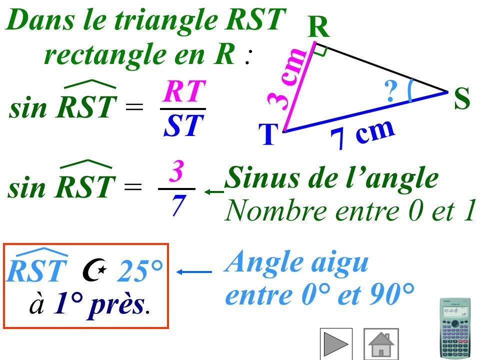 On connaît Exemple 1 : Calculer RST à 1° près. 3 cm R ? 7 cm T S le côté opposé et lhypoténusedonc on utilise pour trouver l'angle. le sinus