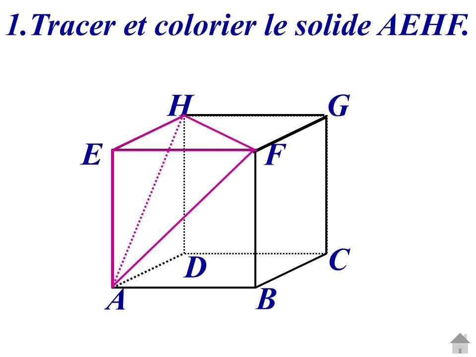 C G A B D E H F 1.Tracer et colorier le solide AEHF.