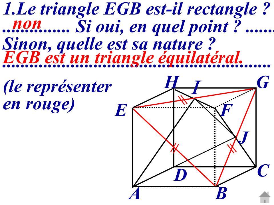 C G A B D E H F 2.Nommer ses faces et déterminer leur nature : EHF : triangle rectangle et isocèle en E.