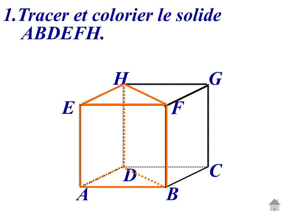 C G A B D E H F 1.Tracer et colorier le solide ABDEFH.