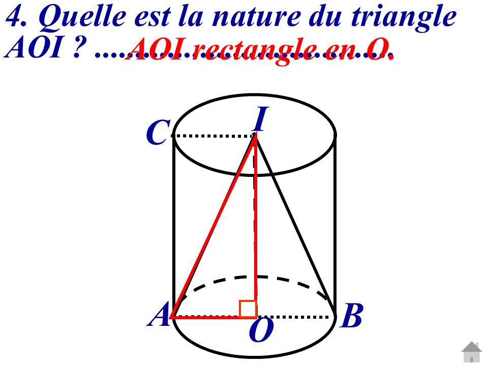 4. Quelle est la nature du triangle AOI ?..................................... AOI rectangle en O. O I A B C