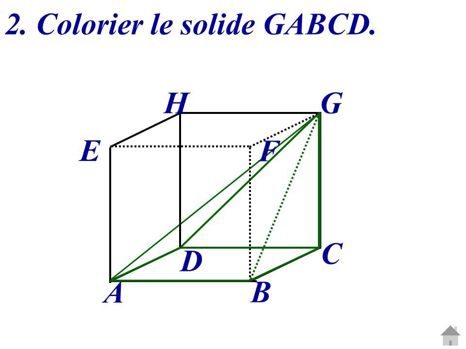 2. Colorier le solide GABCD. C G A B D E H F