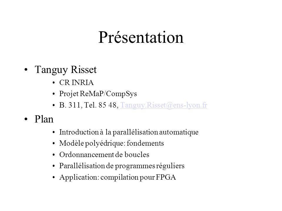 Présentation Tanguy Risset CR INRIA Projet ReMaP/CompSys B. 311, Tel. 85 48, Tanguy.Risset@ens-lyon.frTanguy.Risset@ens-lyon.fr Plan Introduction à la