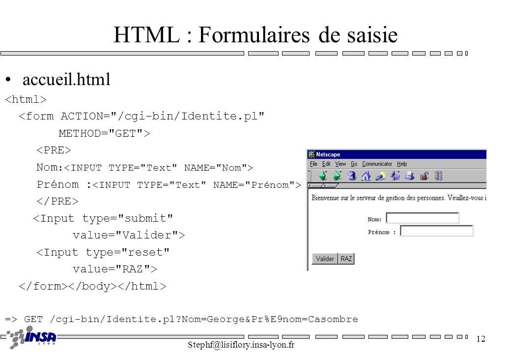 Stephf@lisiflory.insa-lyon.fr 12 HTML : Formulaires de saisie accueil.html <form ACTION=