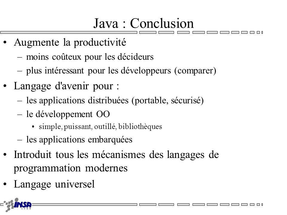 Java : Conclusion Augmente la productivité –moins coûteux pour les décideurs –plus intéressant pour les développeurs (comparer) Langage d'avenir pour