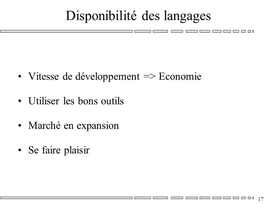 17 Disponibilité des langages Vitesse de développement => Economie Utiliser les bons outils Marché en expansion Se faire plaisir