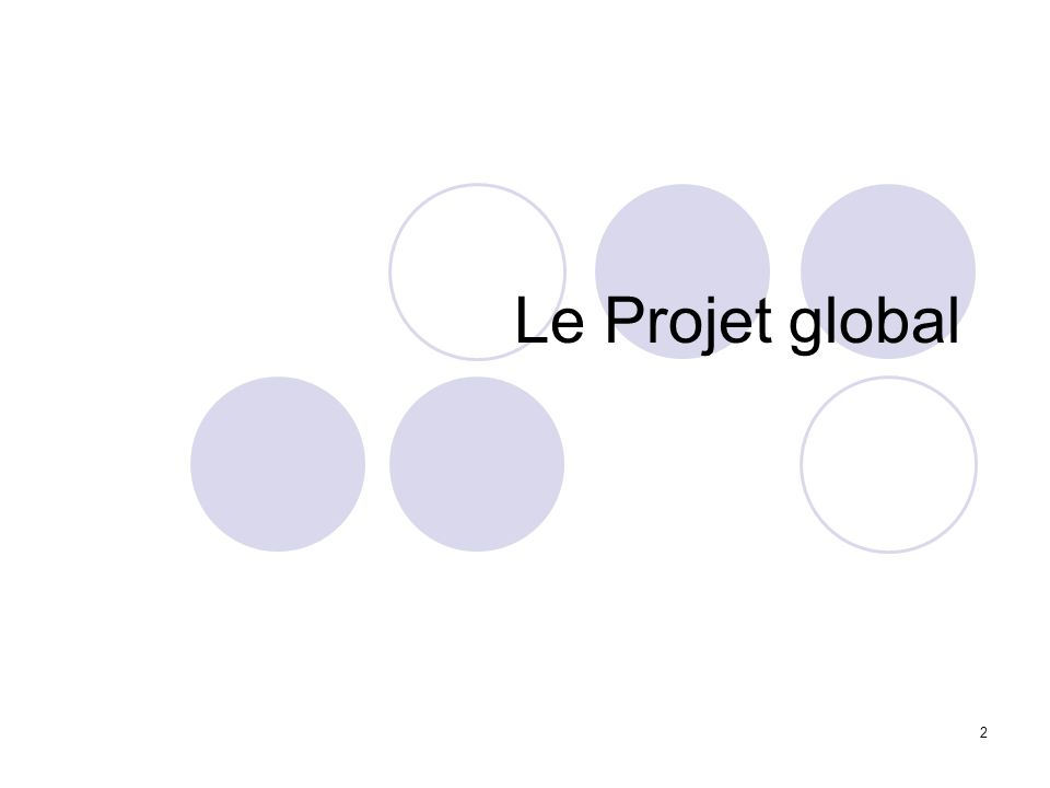 2 Le Projet global