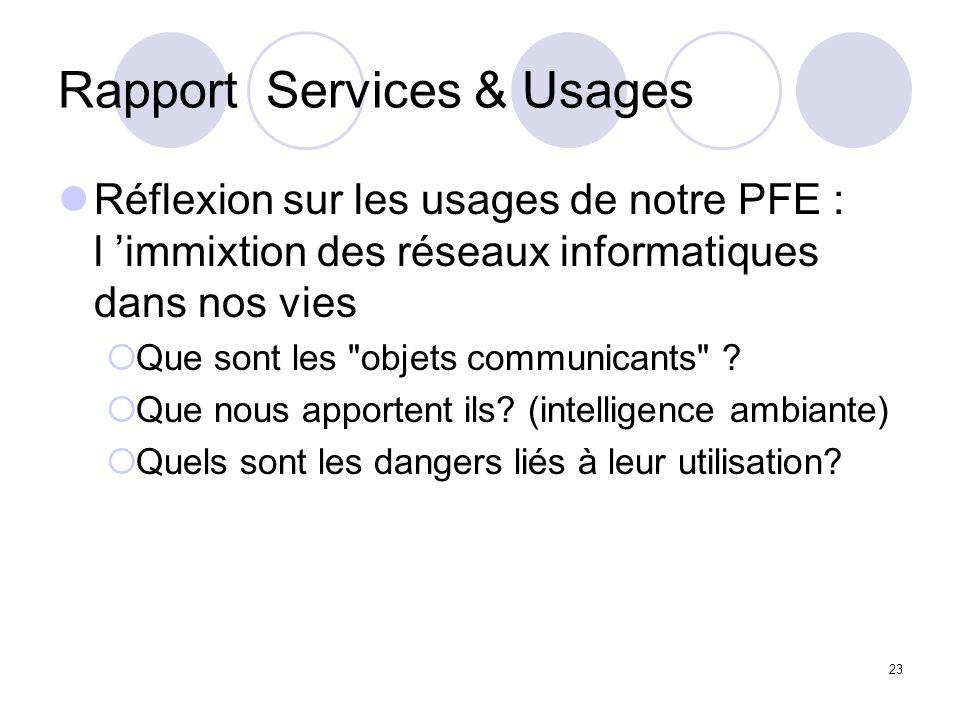 23 Rapport Services & Usages Réflexion sur les usages de notre PFE : l immixtion des réseaux informatiques dans nos vies Que sont les