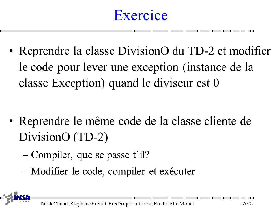 Tarak Chaari, Stéphane Frénot, Frédérique Laforest, Frédéric Le Mouël JAV8 Exercice Reprendre la classe DivisionO du TD-2 et modifier le code pour lev