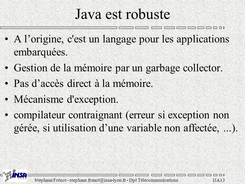 Stéphane Frénot - stephane.frenot@insa-lyon.fr - Dpt TélécommunicationsIJA13 Java est robuste A lorigine, c'est un langage pour les applications embar