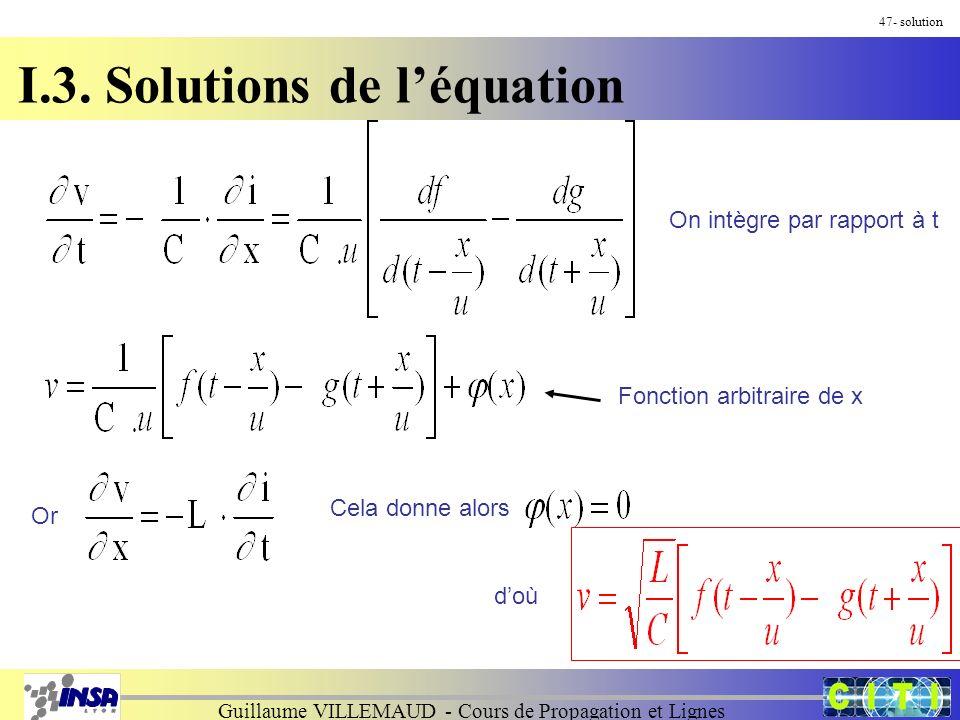Guillaume VILLEMAUD - Cours de Propagation et Lignes 47- solution On intègre par rapport à t Fonction arbitraire de x Or Cela donne alors doù I.3.