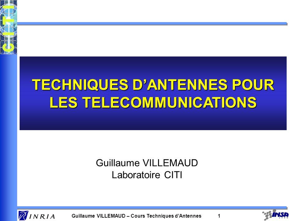 Guillaume VILLEMAUD – Cours Techniques dAntennes 1 TECHNIQUES DANTENNES POUR LES TELECOMMUNICATIONS Guillaume VILLEMAUD Laboratoire CITI
