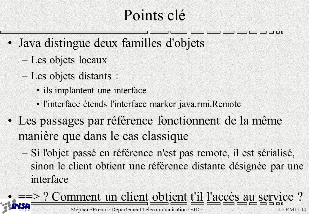 Stéphane Frenot - Département Télécommunication - SID - stephane.frenot@insa-lyon.fr II - RMI 104 Points clé Java distingue deux familles d'objets –Le