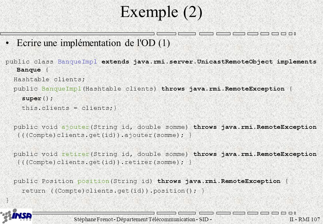 Stéphane Frenot - Département Télécommunication - SID - stephane.frenot@insa-lyon.fr II - RMI 107 Exemple (2) Ecrire une implémentation de l'OD (1) pu