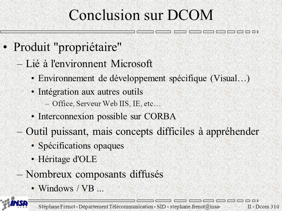 Stéphane Frenot - Département Télécommunication - SID - stephane.frenot@insa- lyon.fr II - Dcom 310 Conclusion sur DCOM Produit