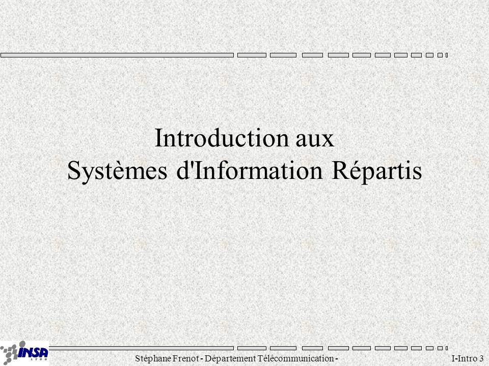 Stéphane Frenot - Département Télécommunication - SID - stephane.frenot@insa-lyon.fr I-Intro 3 Introduction aux Systèmes d'Information Répartis