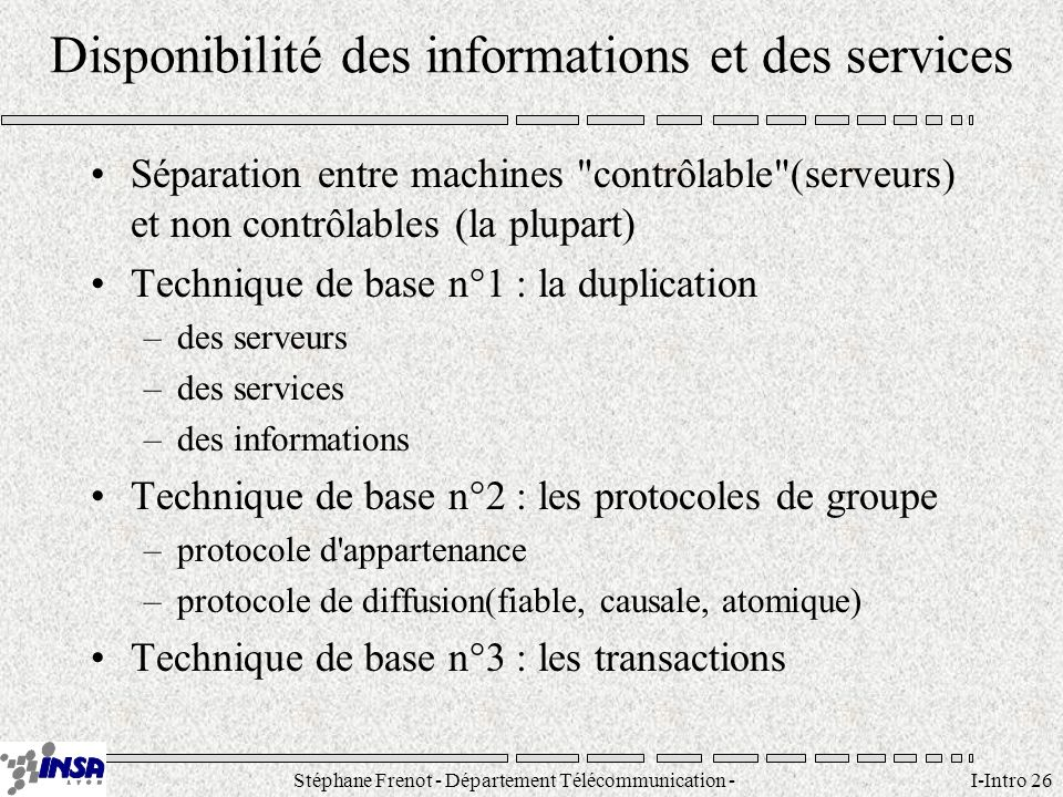 Stéphane Frenot - Département Télécommunication - SID - stephane.frenot@insa-lyon.fr I-Intro 26 Disponibilité des informations et des services Séparat