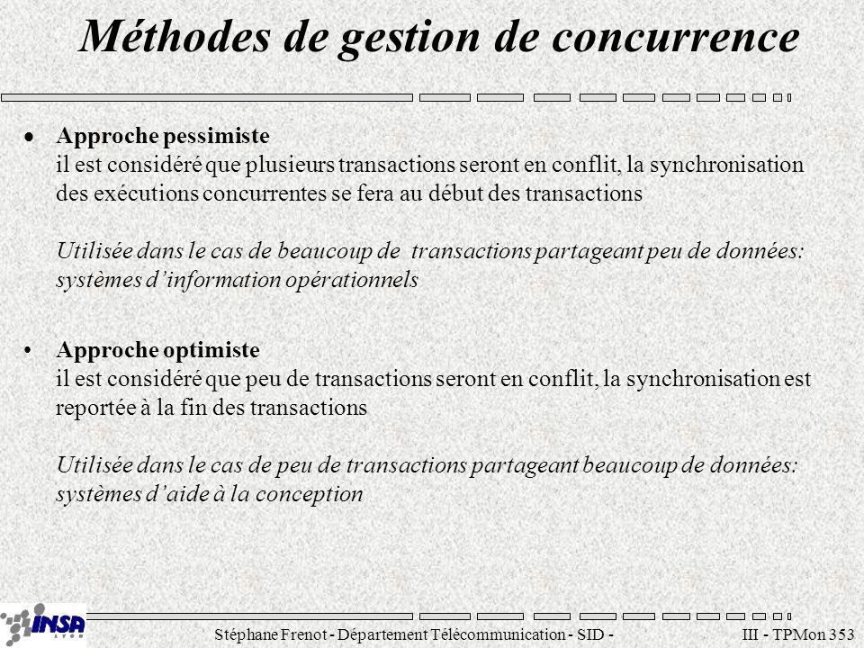Stéphane Frenot - Département Télécommunication - SID - stephane.frenot@insa-lyon.fr III - TPMon 353 Méthodes de gestion de concurrence Approche pessi