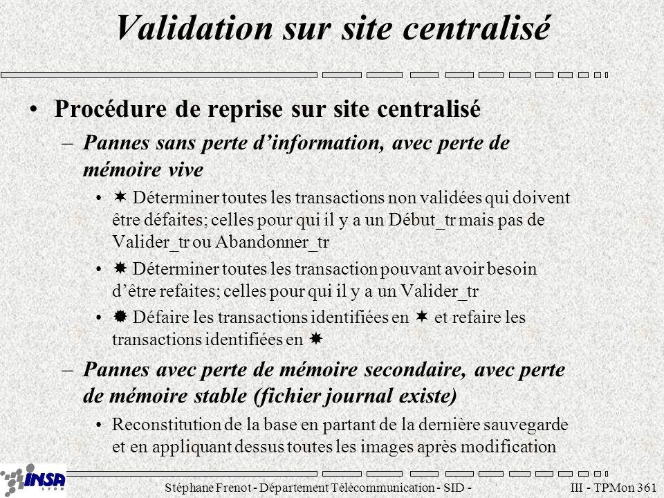 Stéphane Frenot - Département Télécommunication - SID - stephane.frenot@insa-lyon.fr III - TPMon 361 Validation sur site centralisé Procédure de repri