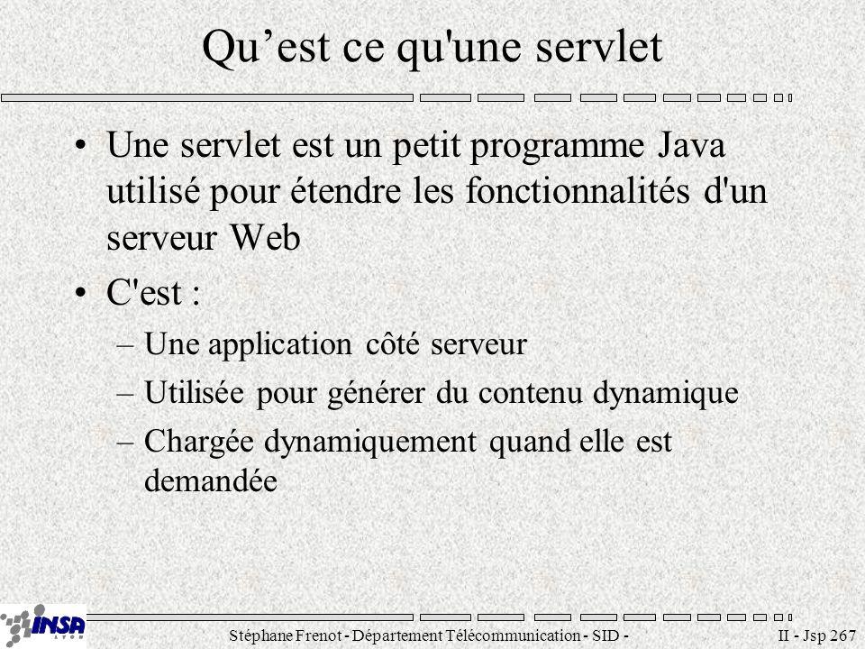 Stéphane Frenot - Département Télécommunication - SID - stephane.frenot@insa-lyon.fr II - Jsp 267 Quest ce qu'une servlet Une servlet est un petit pro
