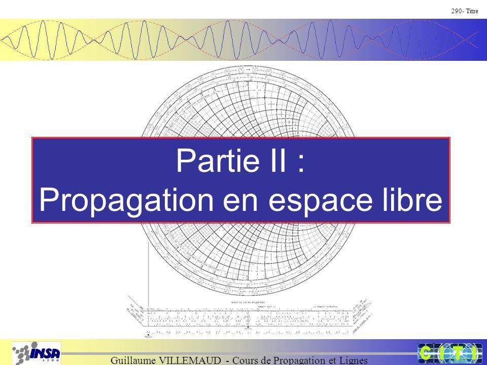 Guillaume VILLEMAUD - Cours de Propagation et Lignes Partie II : Propagation en espace libre 290- Titre