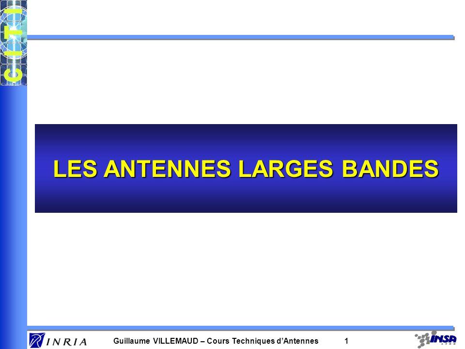 Guillaume VILLEMAUD – Cours Techniques dAntennes 1 LES ANTENNES LARGES BANDES