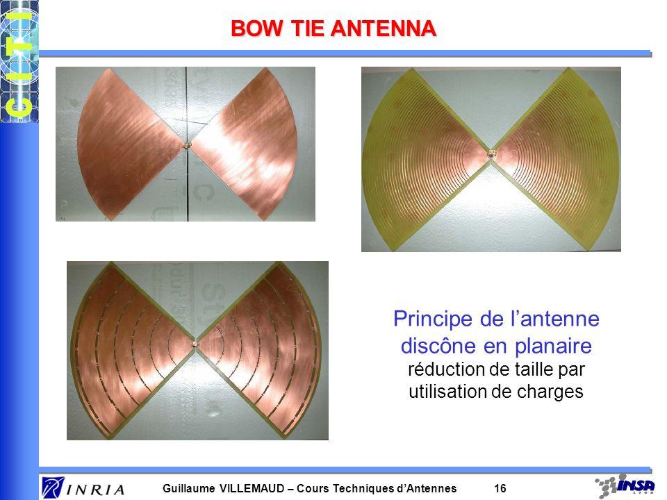Guillaume VILLEMAUD – Cours Techniques dAntennes 16 BOW TIE ANTENNA Principe de lantenne discône en planaire réduction de taille par utilisation de ch