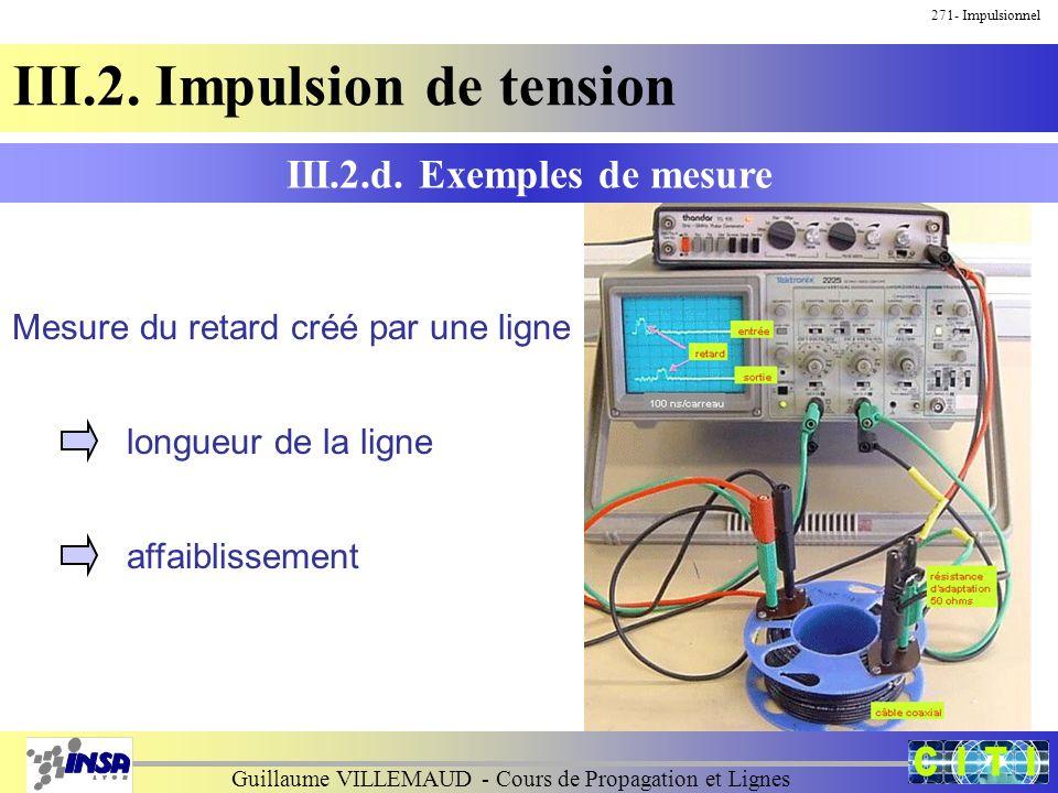 Guillaume VILLEMAUD - Cours de Propagation et Lignes 271- Impulsionnel III.2. Impulsion de tension III.2.d. Exemples de mesure Mesure du retard créé p