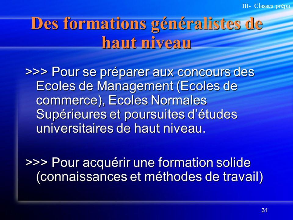 31 Des formations généralistes de haut niveau >>> Pour se préparer aux concours des Ecoles de Management (Ecoles de commerce), Ecoles Normales Supérie