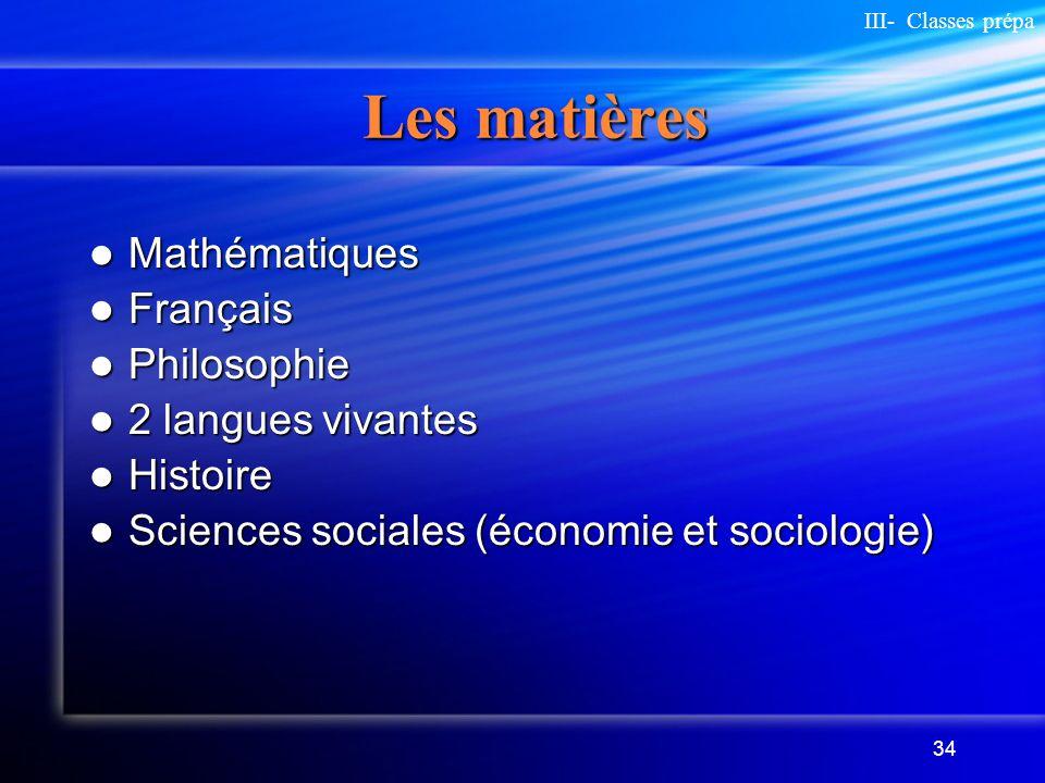 34 Les matières Mathématiques Mathématiques Français Français Philosophie Philosophie 2 langues vivantes 2 langues vivantes Histoire Histoire Sciences