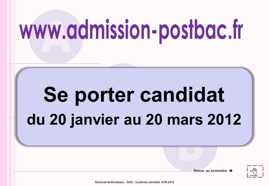 Retour au sommaire Rectorat de Bordeaux - SAIO - Guide du candidat APB 2012 Se porter candidat du 20 janvier au 20 mars 2012