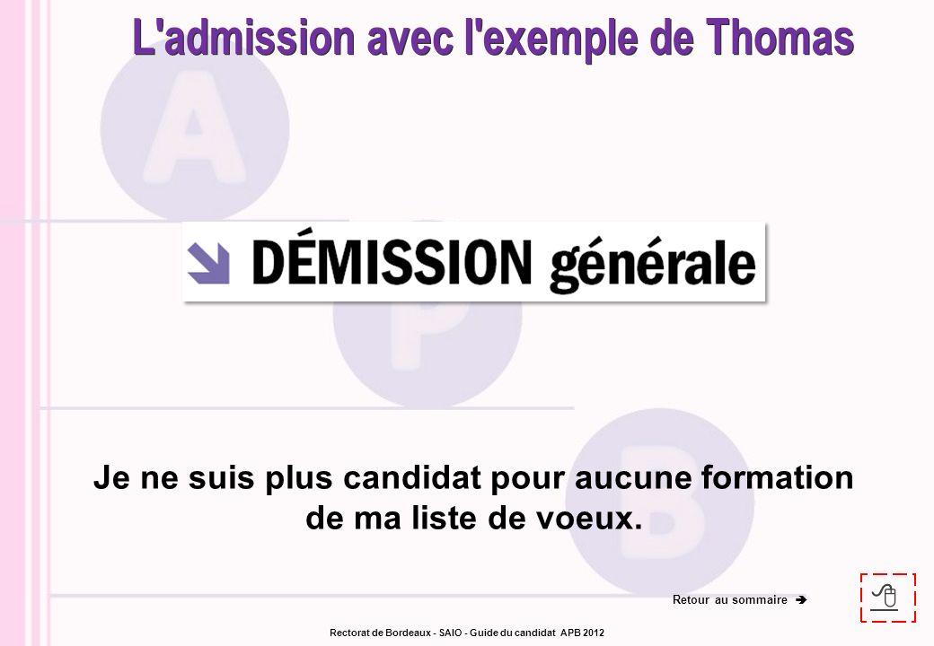 Je ne suis plus candidat pour aucune formation de ma liste de voeux. Retour au sommaire Rectorat de Bordeaux - SAIO - Guide du candidat APB 2012
