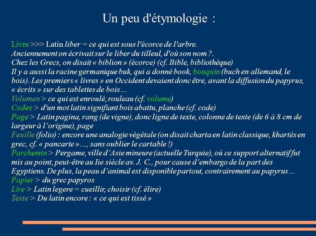 Un peu d étymologie : Livre >>> Latin liber = ce qui est sous l écorce de l arbre.