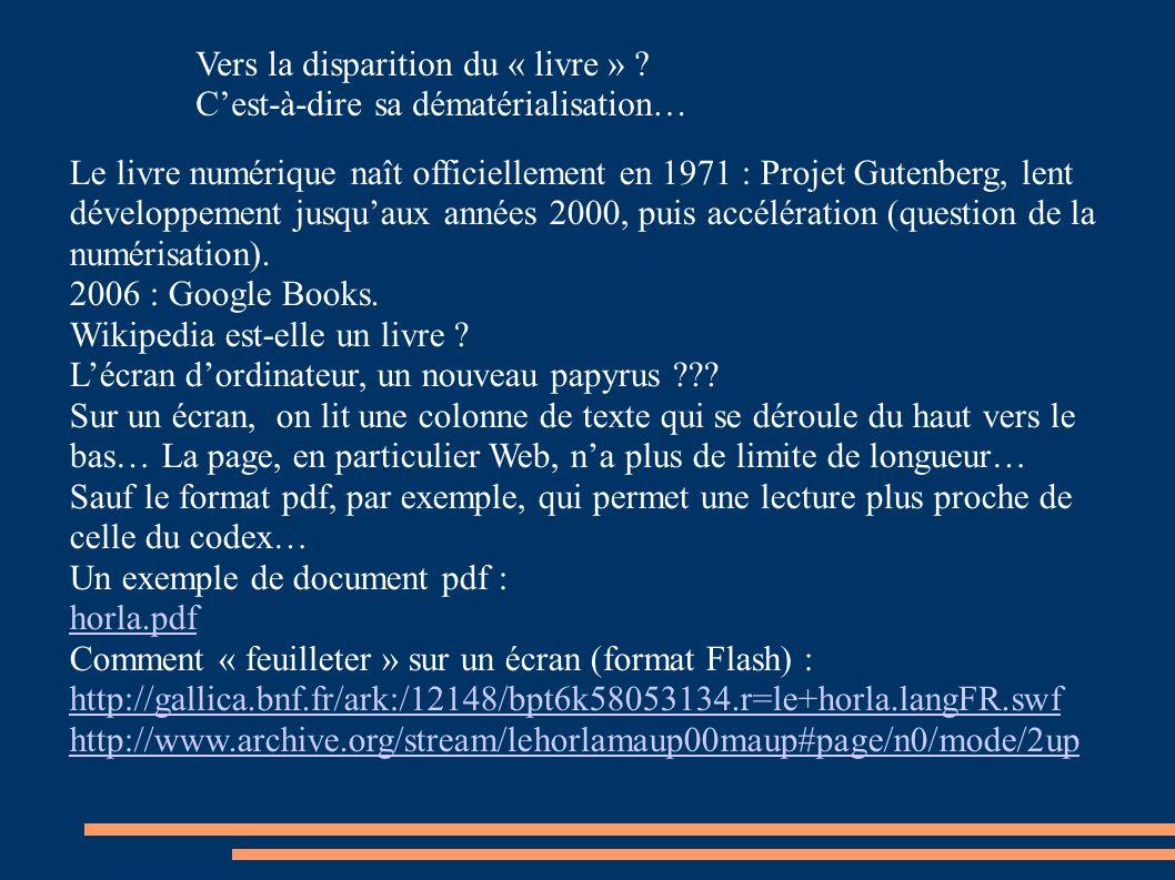 Le livre numérique naît officiellement en 1971 : Projet Gutenberg, lent développement jusquaux années 2000, puis accélération (question de la numérisation).