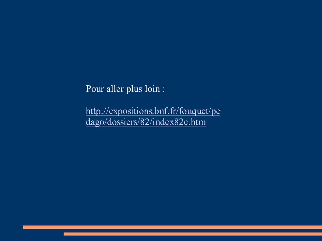 Pour aller plus loin : http://expositions.bnf.fr/fouquet/pe dago/dossiers/82/index82c.htm