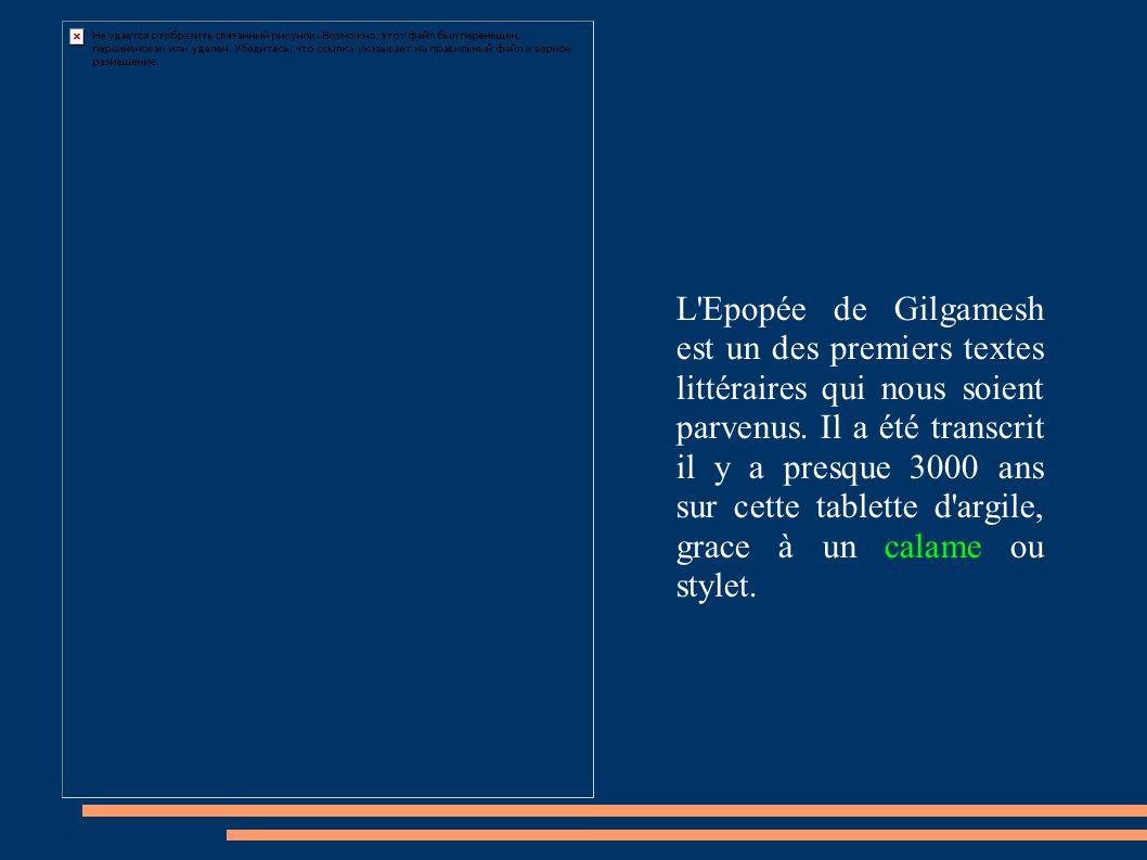 L Epopée de Gilgamesh est un des premiers textes littéraires qui nous soient parvenus.