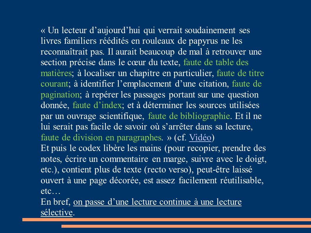 « Un lecteur daujourdhui qui verrait soudainement ses livres familiers réédités en rouleaux de papyrus ne les reconnaîtrait pas.