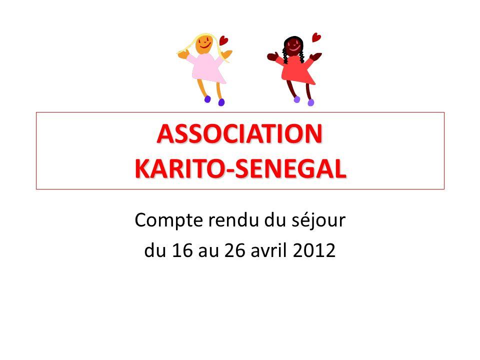 ASSOCIATION KARITO-SENEGAL Compte rendu du séjour du 16 au 26 avril 2012