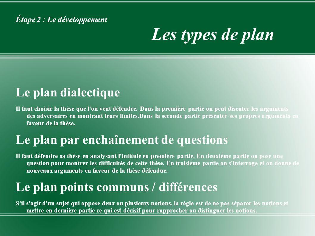 Étape 2 : Le développement Les types de plan Le plan dialectique Il faut choisir la thèse que l'on veut défendre. Dans la première partie on peut disc