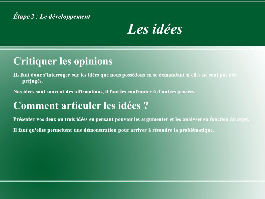 Étape 2 : Le développement Les idées Critiquer les opinions IL faut donc sinterroger sur les idées que nous possédons en se demandant si elles ne sont
