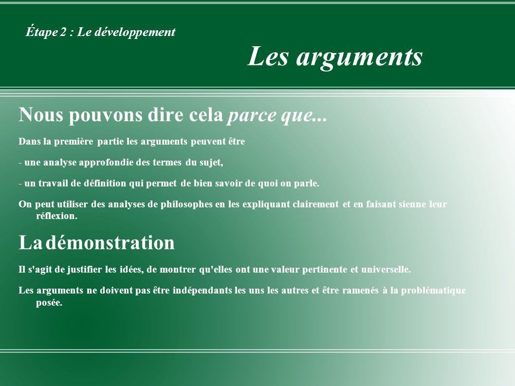 Étape 2 : Le développement Les arguments Nous pouvons dire cela parce que... Dans la première partie les arguments peuvent être - une analyse approfon