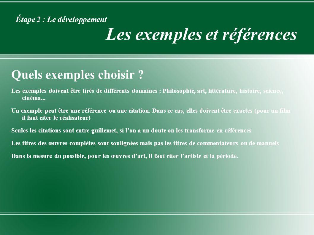 Étape 2 : Le développement Les exemples et références Quels exemples choisir ? Les exemples doivent être tirés de différents domaines : Philosophie, a