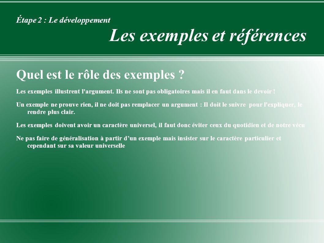 Étape 2 : Le développement Les exemples et références Quel est le rôle des exemples ? Les exemples illustrent l'argument. Ils ne sont pas obligatoires
