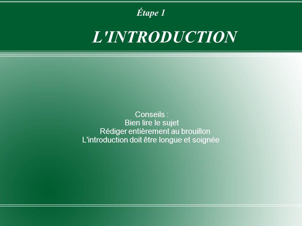 Étape 1 L'INTRODUCTION Conseils : Bien lire le sujet Rédiger entièrement au brouillon L'introduction doit être longue et soignée