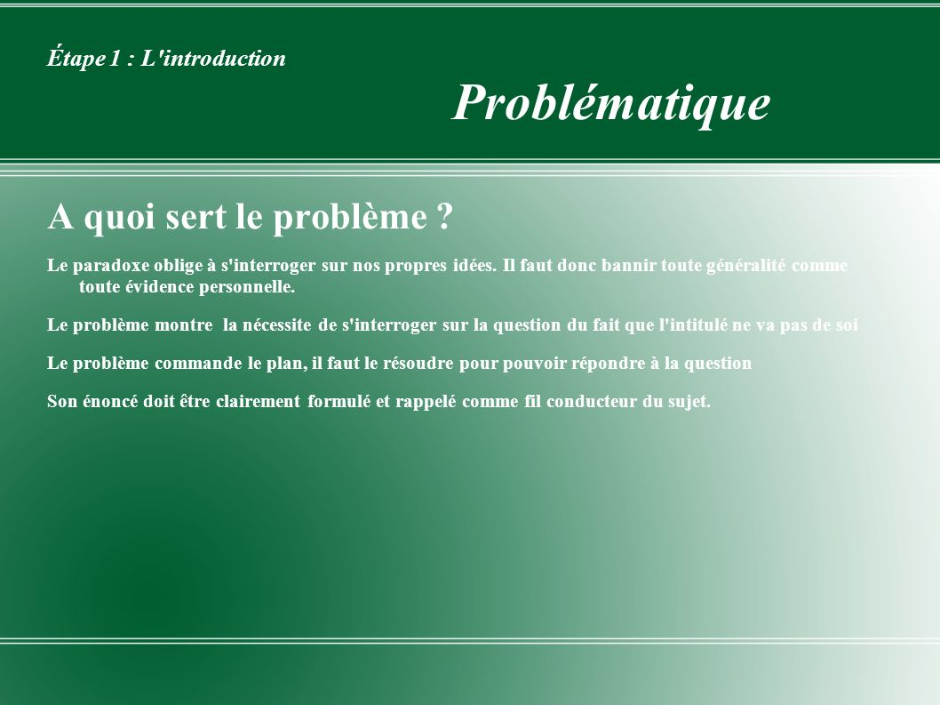Étape 1 : L'introduction Problématique A quoi sert le problème ? Le paradoxe oblige à s'interroger sur nos propres idées. Il faut donc bannir toute gé