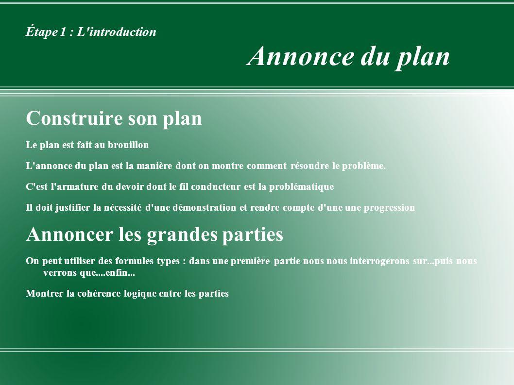 Étape 1 : L'introduction Annonce du plan Construire son plan Le plan est fait au brouillon L'annonce du plan est la manière dont on montre comment rés